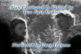 Alan Chadwick is visited by two fair ladies